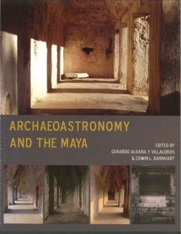 Archaeoastronomy and the Maya is a new book co-edited by UCSB Professor Gerardo Aldana