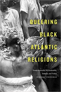 Queering Black Atlantic Traditions, Roberto Strongman