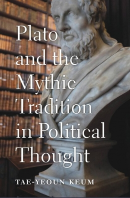Plato and the Mythic Tradition of Political Thought, Tae-Yeoun Keum