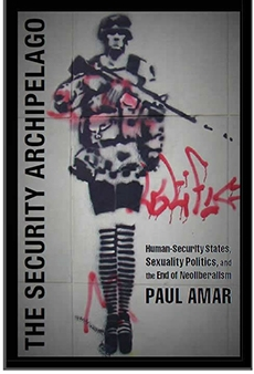 The Security Archipelago: Human-Security States, Sexual Politics and the End of Neoliberalism